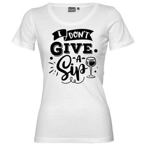 I don't Give A Sip - Woman's T-Shirt