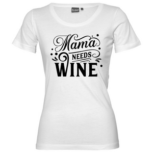 Mama Need's Wine - Woman's T-Shirt