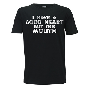 """I Have A Good Heart But This Mouth"" Mens T-Shirt"