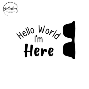 """Hello World I'm Here"" Birth Announcement Onesie"