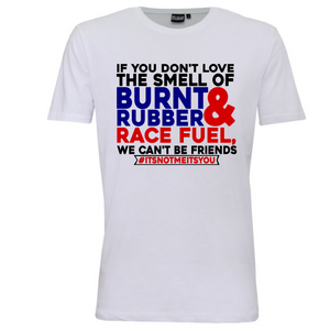 """If you don't love the smell of burnt Rubber"" Mens T-Shirt"