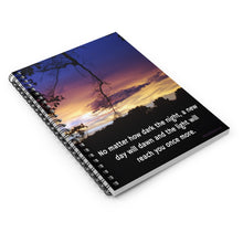 "Load image into Gallery viewer, ""No matter how dark the night, a new day will dawn and the light will reach you once more."" Spiral Notebook - Ruled Line"