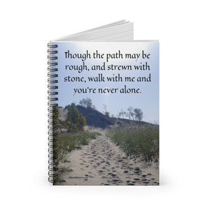 """Though the path may be rough, and strewn with stone, walk with me and you're never alone."" Inspirational Poster."" Spiral Notebook - Ruled Line"