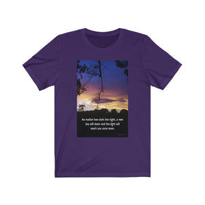 """No matter how dark the night, a new day will dawn and the light will reach you once more."" Unisex Jersey Short Sleeve T-shirt"