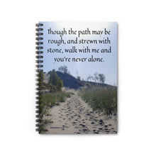 "Load image into Gallery viewer, ""Though the path may be rough, and strewn with stone, walk with me and you're never alone."" Inspirational Poster."" Spiral Notebook - Ruled Line"