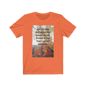"""And the trees shall dance their Autumn dances, dressed in their finest scarlets and golds."" Unisex Jersey Short Sleeve T-shirt"