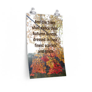 """And the trees shall dance their Autumn dances, dressed in their finest scarlets and golds."" Vertical Poster"