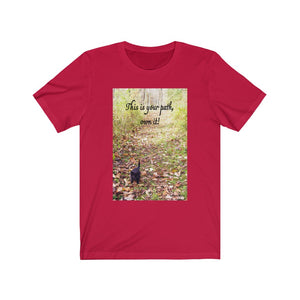 """This is your path, own it!"" Unisex Jersey Short Sleeve T-shirt"