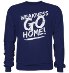 WEAKNESS GO HOME - Sweatshirt - bodybuildingshirts
