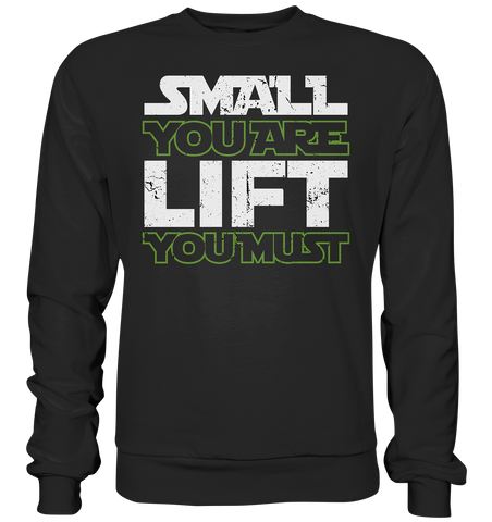 SMALL YOU ARE LIFT YOU MUST - Sweatshirt