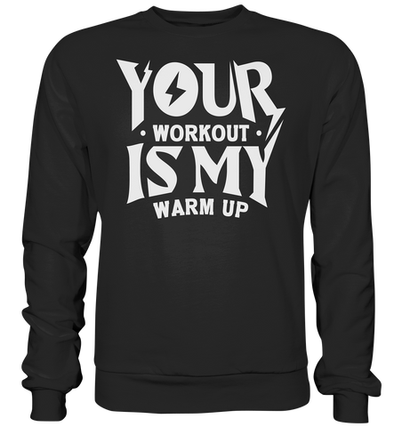 YOUR WORKOUT IS MY WARM UP - Sweatshirt - bodybuildingshirts