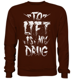 TO LIFT IS MY DRUG - Sweatshirt - bodybuildingshirts