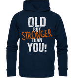 OLD BUT STRONGER THAN YOU - Hoodie