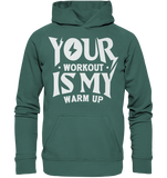 YOUR WORKOUT IS MY WARM UP - Hoodie - bodybuildingshirts