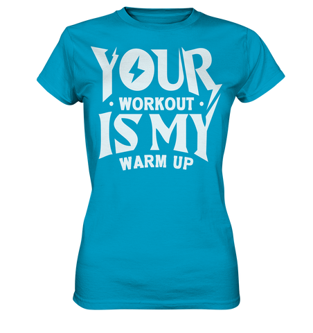 YOUR WORKOUT IS MY WARM UP - Ladies Shirt - bodybuildingshirts