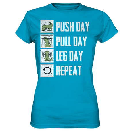 PUSHDAY PULLDAY LEGDAY REPEAT - Ladies Shirt - bodybuildingshirts
