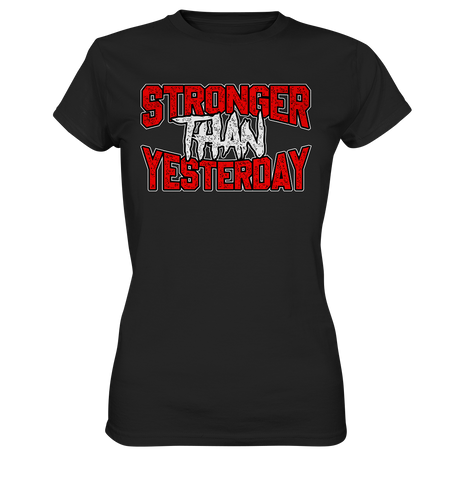 STRONGER THAN YESTERDAY  - LADIES SHIRT