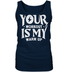 YOUR WORKOUT IS MY WARM UP - Ladies Tank-Top - bodybuildingshirts