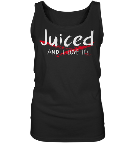 JUCED AND I LOVE IT - Ladies tank top