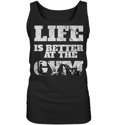 LIFE IS BETTER AT THE GYM - Ladies Tank-Top