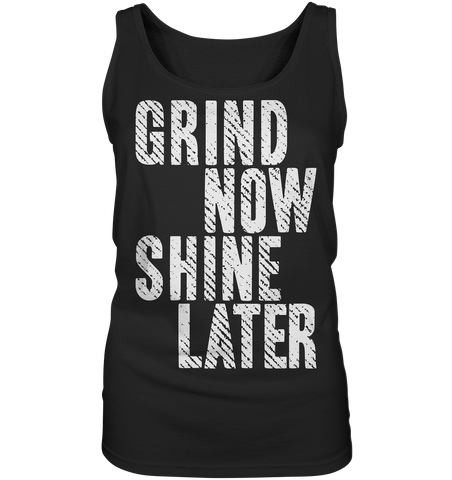 GRIND NOW SHINE LATER - Ladies tank top