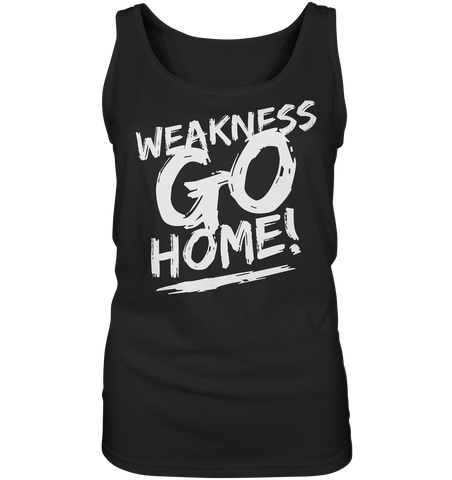 WEAKNESS GO HOME - Ladies tank top