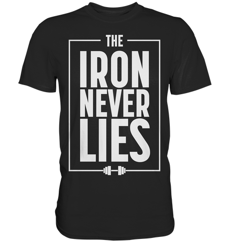 THE IRON NEVER LIES - Shirt - bodybuildingshirts