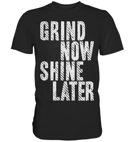 GRIND NOW SHINE LATER - Shirt