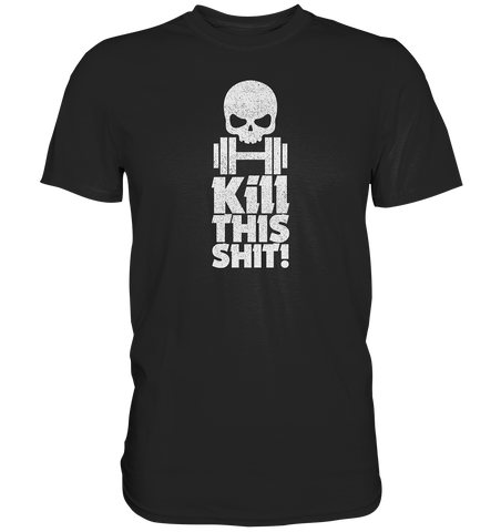 KILL THIS SHIT - Shirt
