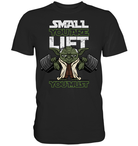 SMALL YOU ARE LIFT YOU MUST - Shirt