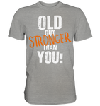OLD BUT STRONGER THAN YOU - Shirt - bodybuildingshirts