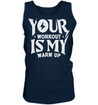 YOUR WORKOUT IS MY WARM UP - Tank-Top - bodybuildingshirts