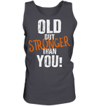 OLD BUT STRONGER THAN YOU - Tank-Top
