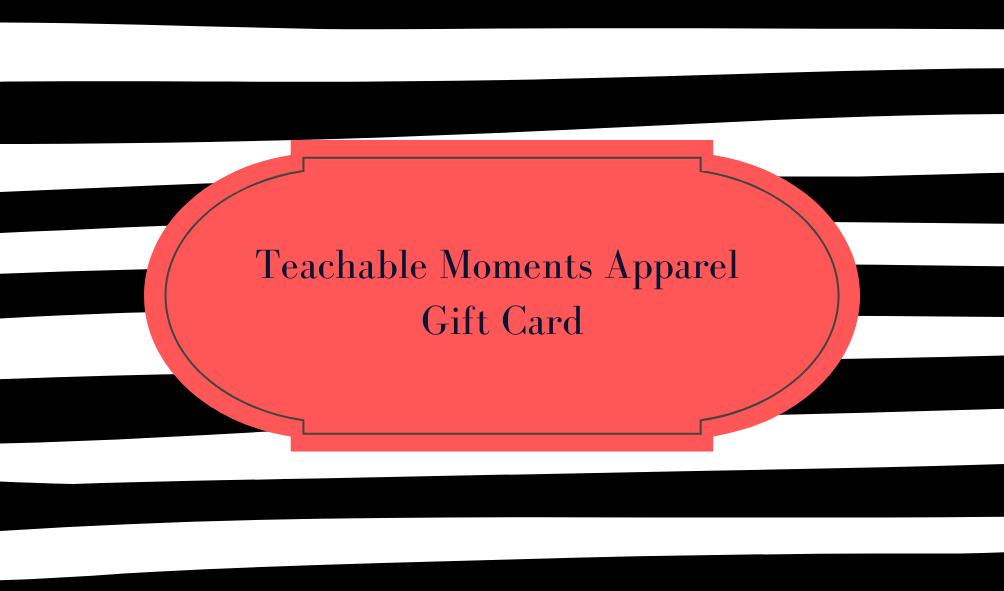 Teachable Moments Apparel Gift Card