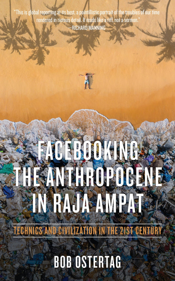 Facebooking the Anthropocene in Raja Ampat | Bob Ostertag