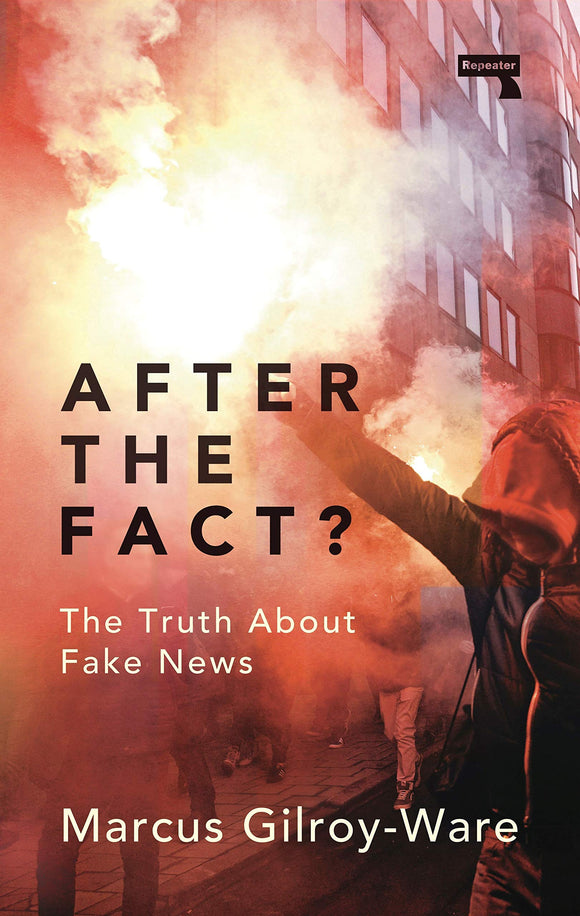 After the Fact?: The Truth About Fake News | Marcus Gilroy-Ware