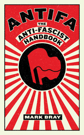 Antifa: The Anti-Fascist Handbook | Mark Bray