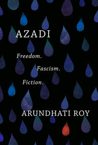 Azadi: Freedom. Fascism. Fiction. | Arundhati Roy