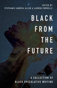 Black From the Future | Stephanie Andrea Allen & Lauren Cherelle, eds.
