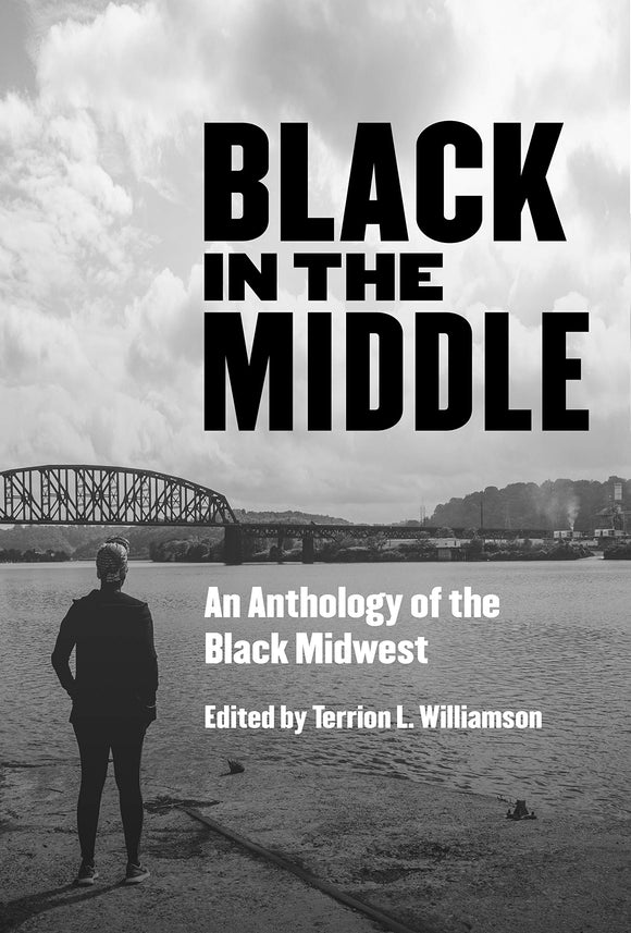 Black in the Middle: An Anthology of the Black Midwest | Terrion L. Williamson, ed.
