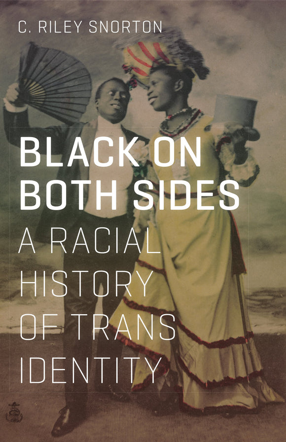 Black on Both Sides: A Racial History of Trans Identity | C. Riley Snorton