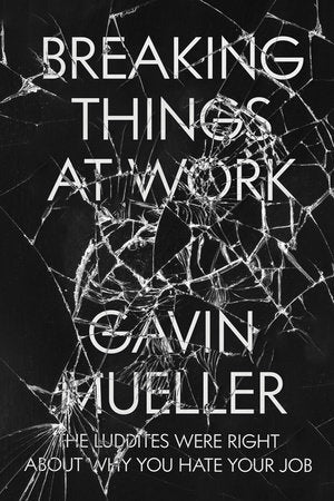 Breaking Things at Work | Gavin Mueller