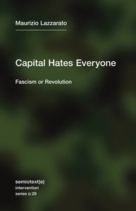 Capital Hates Everyone: Fascism or Revolution | Maurizio Lazzarato
