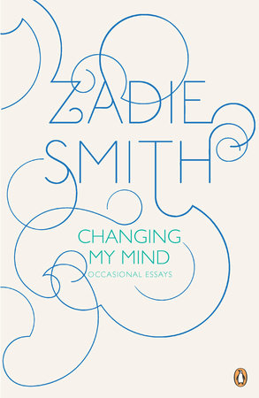 Changing My Mind: Occasional Essays | Zadie Smith