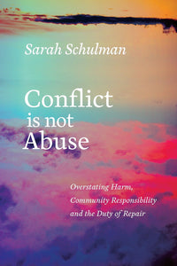 Conflict Is Not Abuse | Sarah Schulman