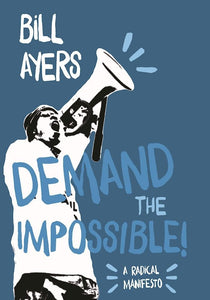 Demand the Impossible | Bill Ayers