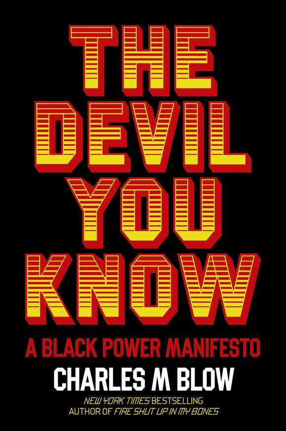 The Devil You Know: A Black Power Manifesto | Charles M Blow