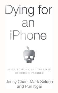 Dying for an iPhone | Jenny Chan, Mark Selden, & Pun Ngai