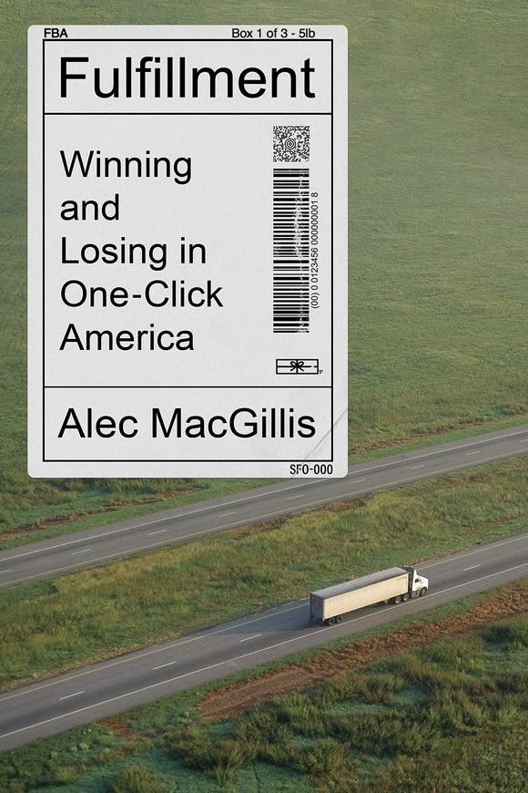 Fulfillment: Winning and Losing in One-Click America | Alec MacGillis