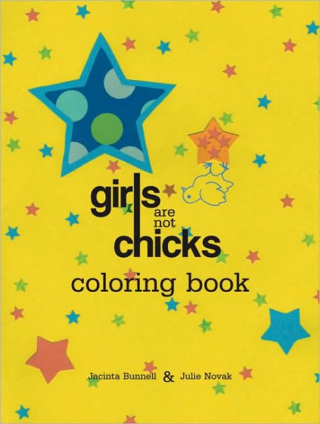 Girls Are Not Chicks Coloring Book | Jacinta Bunnell & Julie Novak